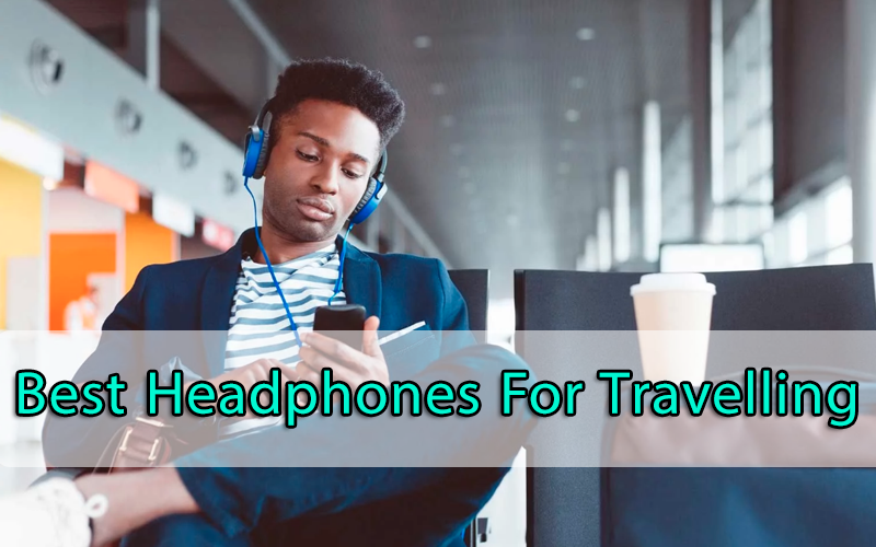 best headphones for travelling