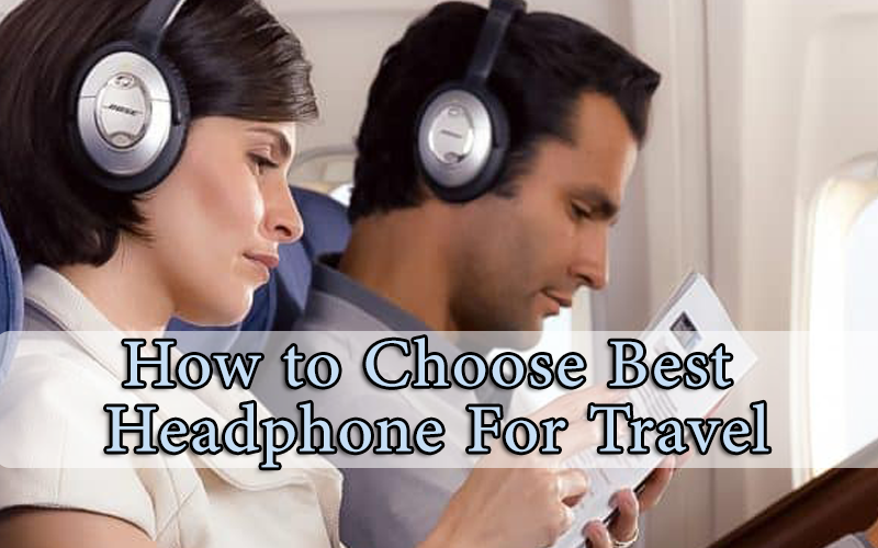 choose best headphone for travel